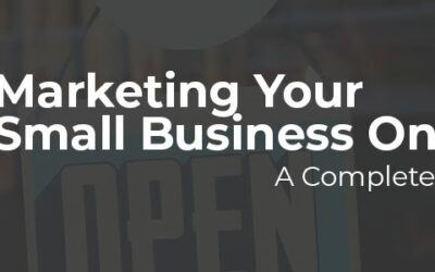 A Complete Guide to Marketing Your Small Business Online