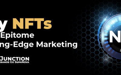 Why NFTs are the Epitome of Cutting-Edge Marketing